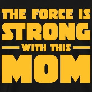 The Force Is Strong With This Mom Tops - Männer Premium T-Shirt