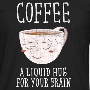 Coffee - A Liquid Hug For Your Brain T-Shirts - Men's Premium Longsleeve Shirt