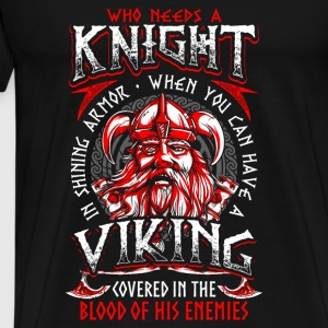 Who Needs A Knight - Viking - EN Sweaters - Mannen Premium T-shirt