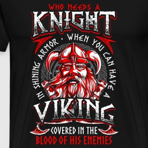 Who Needs A Knight - Viking - EN Hoodies & Sweatshirts - Men's Premium T-Shirt