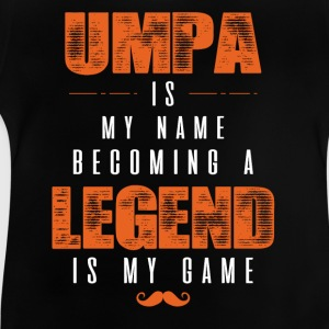 Umpa Is My Name Becoming A Legend Is My Game Shirts - Baby T-Shirt