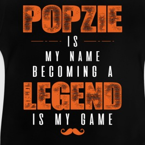 Popzie Is My Name Becoming A Legend Is My Game Shirts - Baby T-Shirt
