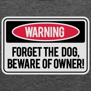 Forget the dog, beware of owner! Tee shirts - Débardeur Femme marque Bella