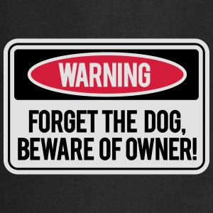 Forget the dog, beware of owner! Tee shirts - Tablier de cuisine