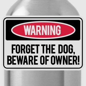 Forget the dog, beware of owner! Tee shirts - Gourde