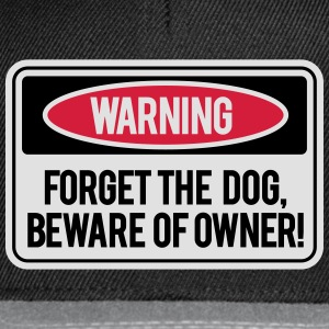 Forget the dog, beware of owner! T-Shirts - Snapback Cap