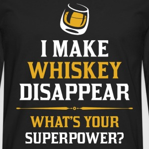 I Make Whiskey Disappear Whats Your Superpower T-Shirts - Men's Premium Longsleeve Shirt