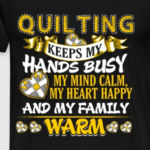 Keeps My Hands Busy - Quilting Sweaters - Mannen Premium T-shirt