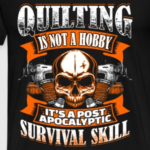 Quilting Is Not A Hobby - Quilting - EN Toppe - Herre premium T-shirt