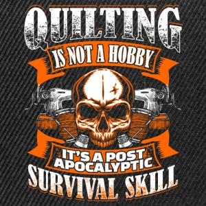 Quilting Is Not A Hobby - Quilting - EN Top - Snapback Cap
