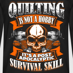 Quilting Is Not A Hobby - Quilting - EN Shirts - Mannen Premium shirt met lange mouwen