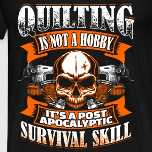 Quilting Is Not A Hobby - Quilting - EN Tröjor - Premium-T-shirt herr
