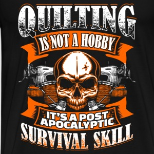 Quilting Is Not A Hobby - Quilting - EN Sportsbeklædning - Herre premium T-shirt