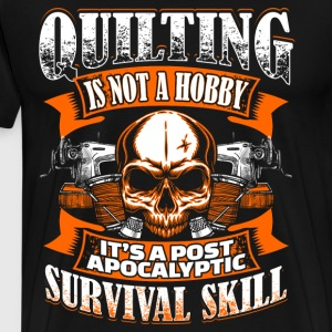 Quilting Is Not A Hobby - Quilting - EN Sudaderas - Camiseta premium hombre