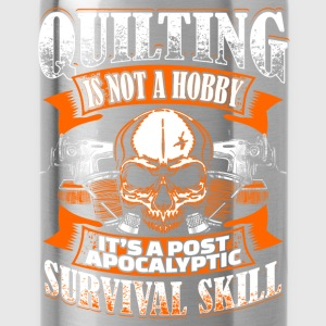 Quilting Is Not A Hobby - Quilting - EN Toppe - Drikkeflaske
