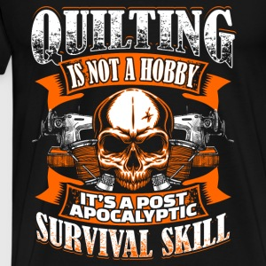Quilting Is Not A Hobby - Quilting - EN Sweatshirts - Herre premium T-shirt