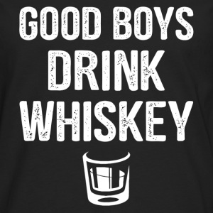 Good Boys Drink Whiskey T-Shirts - Men's Premium Longsleeve Shirt