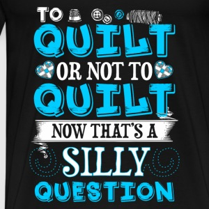 To Quilt or Not To Quilt - Quilting - EN Baby Long Sleeve Shirts - Men's Premium T-Shirt