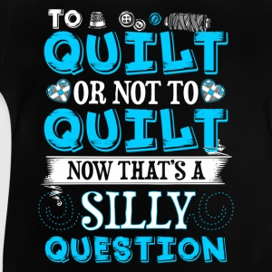 To Quilt or Not To Quilt - Quilting - EN T-shirts - Baby T-shirt