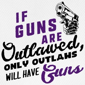 if guns are outlawed, only outlaws will have guns  T-Shirts - Baseball Cap