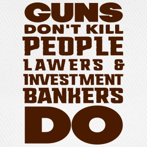 guns dont kill people lawers and banerks do T-shirts - Basebollkeps
