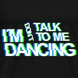 don`t talk to me im dancing Techno Rave Party Wear Pullover & Hoodies - Männer Premium T-Shirt