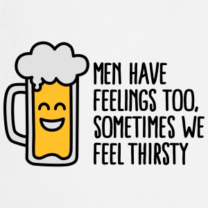 Men have feelings too, sometimes we feel thirsty T-shirts - Forklæde