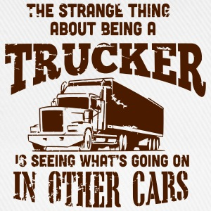 the strange thing about being a trucker T-shirts - Baseballcap