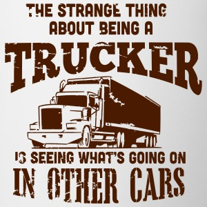 the strange thing about being a trucker T-shirts - Mugg