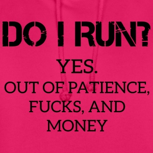 Funny Quote: DO I Run?  T-Shirts - Unisex Hoodie