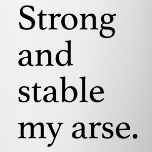 Strong and Stable my arse T-Shirts - Mug