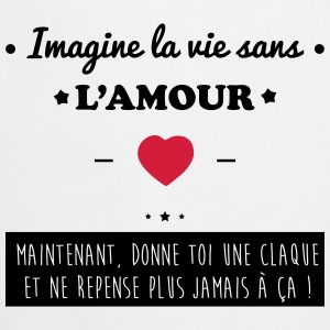 Imagine la vie sans l'amour,couples,saint valentin Tee shirts - Tablier de cuisine