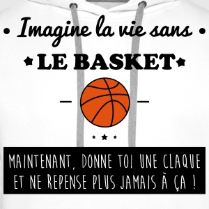 Imagine la vie sans basket,basketball,basket-ball - Sweat-shirt à capuche Premium pour hommes