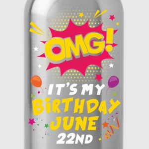 Omg! It's My Birthday June 22nd T-Shirts - Water Bottle