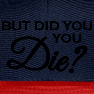 But did you die? Tee shirts - Casquette snapback