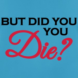 But did you die? Sportbekleidung - Männer T-Shirt atmungsaktiv