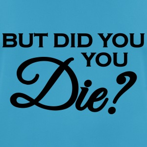 But did you die? Sports wear - Men's Breathable T-Shirt