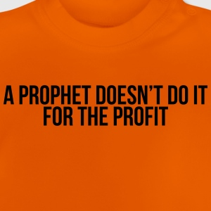 a prophet doesn't do it for profit Shirts - Baby T-Shirt