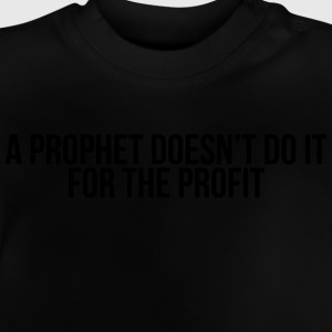 a prophet doesn't do it for profit T-Shirts - Baby T-Shirt