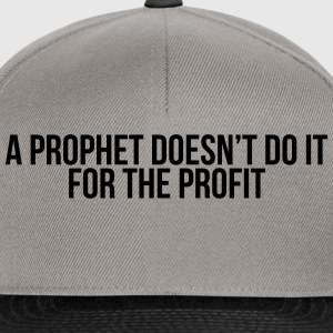 a prophet doesn't do it for profit Tee shirts - Casquette snapback