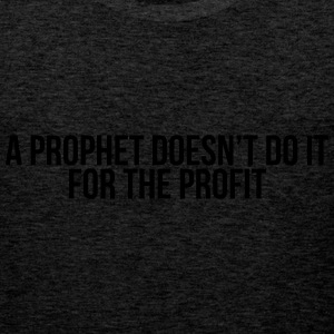a prophet doesn't do it for profit Tee shirts - Débardeur Premium Homme