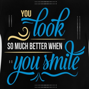 YOU LOOK SO MUCH BETTER WHEN YOU SMILE Shirts - Baby T-Shirt
