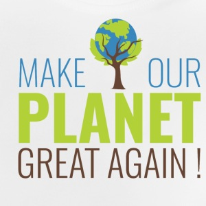 MakeOurPlanetGreatAgain Make Make our planet great - T-shirt Bébé
