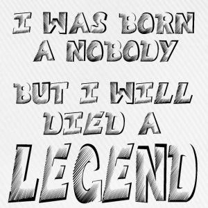 I was born a Nobody, but i will Died a LEGEND Wome - Baseball Cap