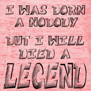 I was born a Nobody, but i will Died a LEGEND Wome - Women's Tank Top by Bella