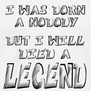 I was born a Nobody, but i will Died a LEGEND Pill - Men's Premium T-Shirt