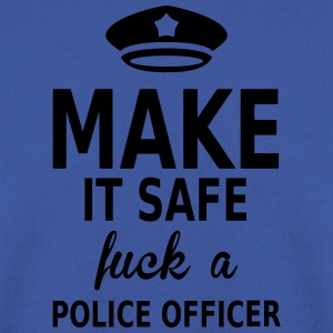 make it safe fuck a police officer Tee shirts - Sweat-shirt Homme
