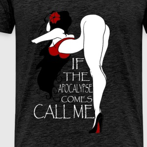 If apocalypse comes call me - T-shirt Premium Homme