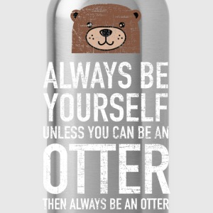 Always Be Yourself...| Cute Otter Design T-Shirts - Trinkflasche