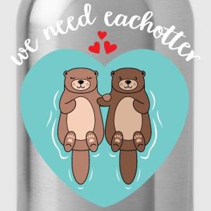 We Need Eachotter | Love Otter Couple T-Shirts - Trinkflasche